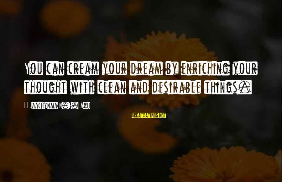 Grace Quotes And Sayings By Jaachynma N.E. Agu: You can cream your dream by enriching your thought with clean and desirable things.
