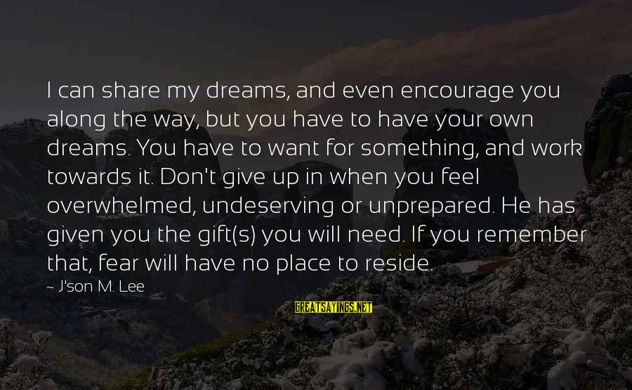 Grace Quotes And Sayings By J'son M. Lee: I can share my dreams, and even encourage you along the way, but you have