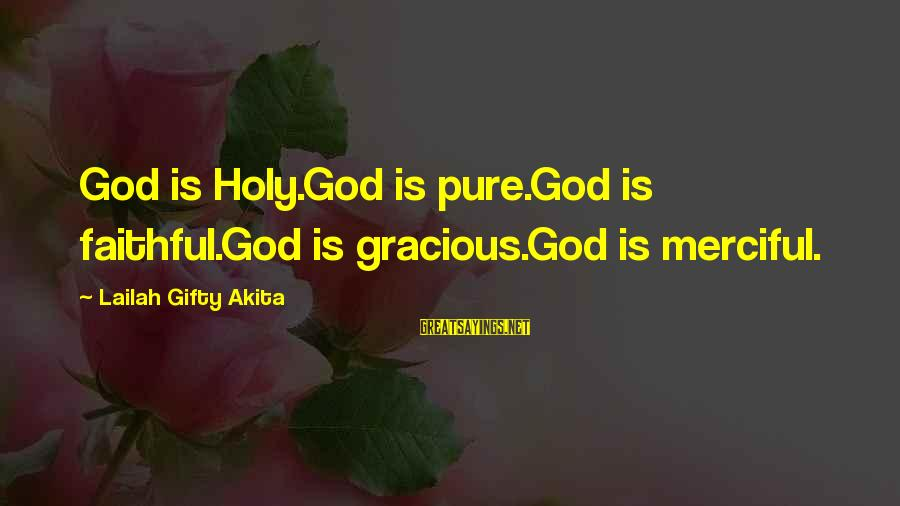 Grace Quotes And Sayings By Lailah Gifty Akita: God is Holy.God is pure.God is faithful.God is gracious.God is merciful.