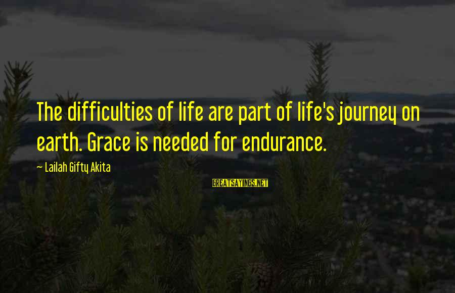 Grace Quotes And Sayings By Lailah Gifty Akita: The difficulties of life are part of life's journey on earth. Grace is needed for
