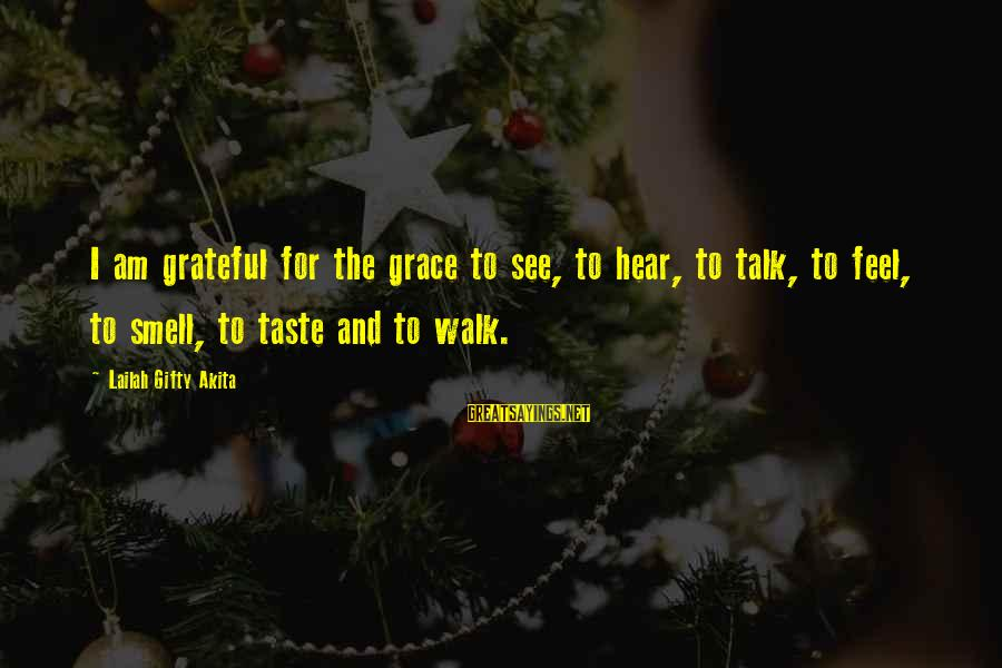 Grace Quotes And Sayings By Lailah Gifty Akita: I am grateful for the grace to see, to hear, to talk, to feel, to