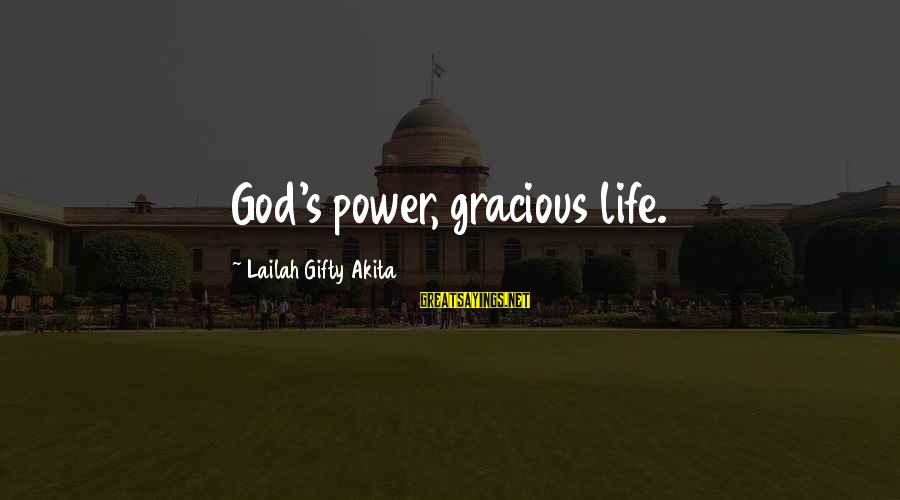 Grace Quotes And Sayings By Lailah Gifty Akita: God's power, gracious life.