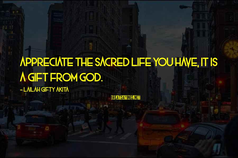 Grace Quotes And Sayings By Lailah Gifty Akita: Appreciate the sacred life you have, it is a gift from God.