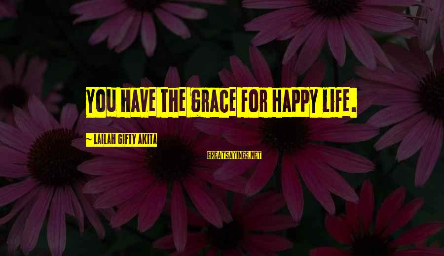 Grace Quotes And Sayings By Lailah Gifty Akita: You have the grace for happy life.