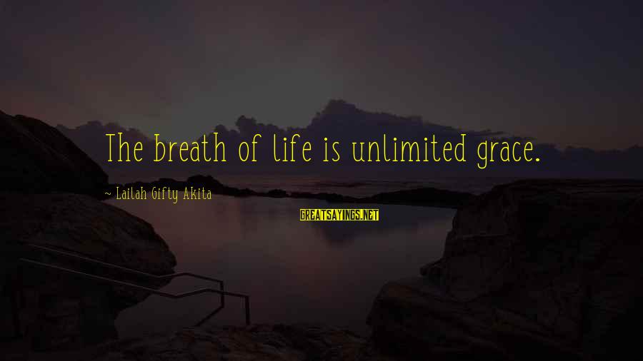 Grace Quotes And Sayings By Lailah Gifty Akita: The breath of life is unlimited grace.