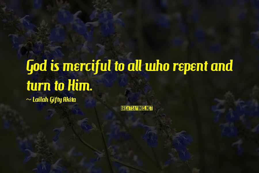 Grace Quotes And Sayings By Lailah Gifty Akita: God is merciful to all who repent and turn to Him.