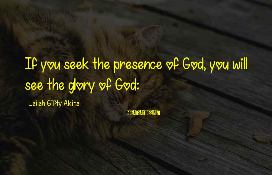 Grace Quotes And Sayings By Lailah Gifty Akita: If you seek the presence of God, you will see the glory of God: