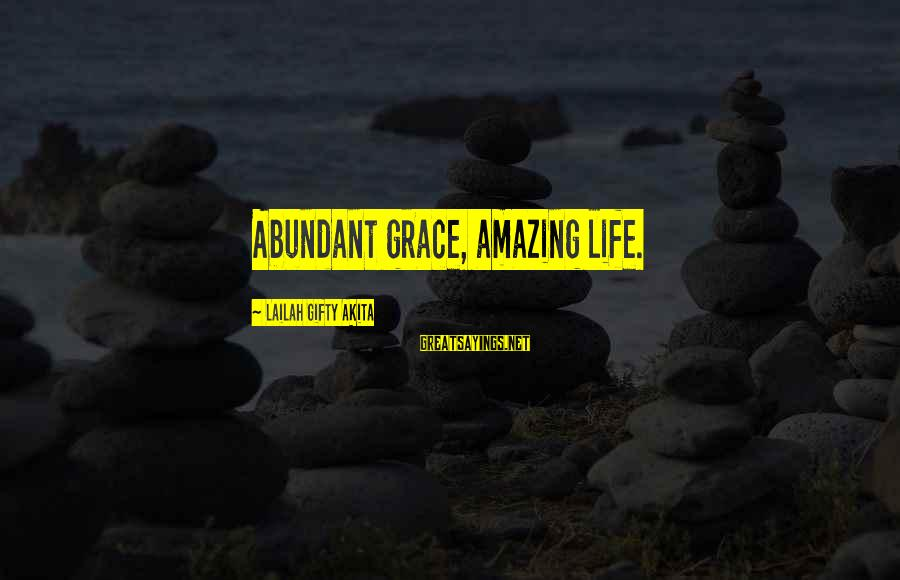 Grace Quotes And Sayings By Lailah Gifty Akita: Abundant grace, amazing life.