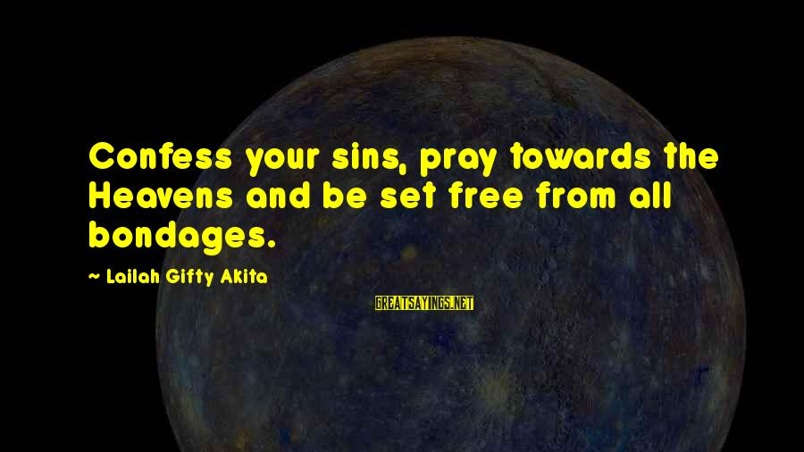 Grace Quotes And Sayings By Lailah Gifty Akita: Confess your sins, pray towards the Heavens and be set free from all bondages.