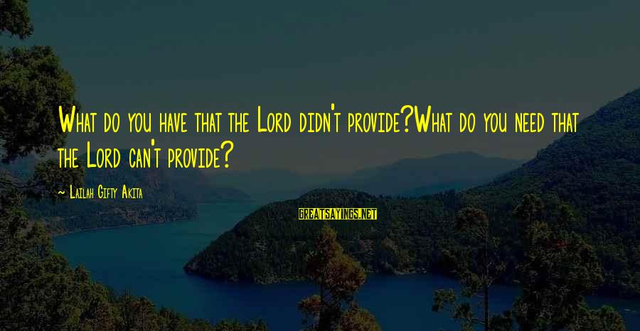 Grace Quotes And Sayings By Lailah Gifty Akita: What do you have that the Lord didn't provide?What do you need that the Lord