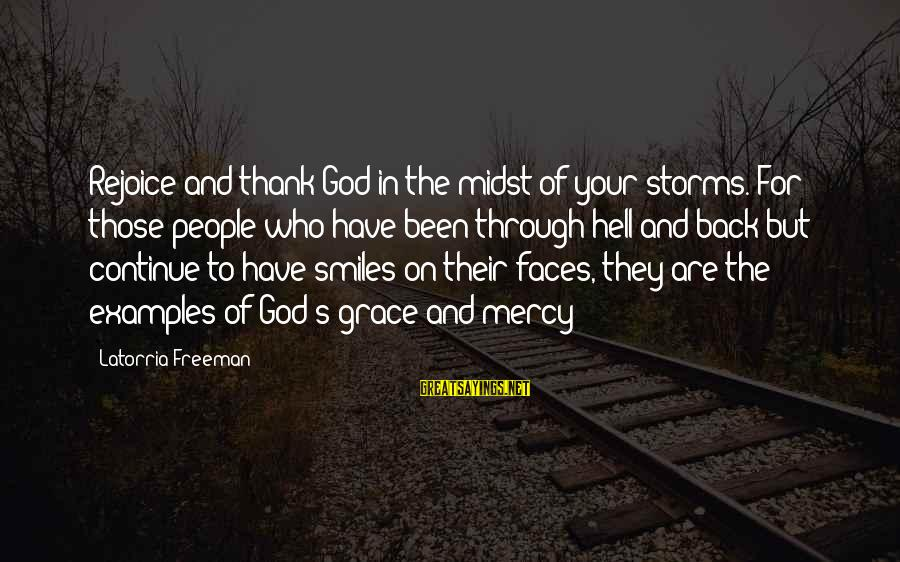 Grace Quotes And Sayings By Latorria Freeman: Rejoice and thank God in the midst of your storms. For those people who have