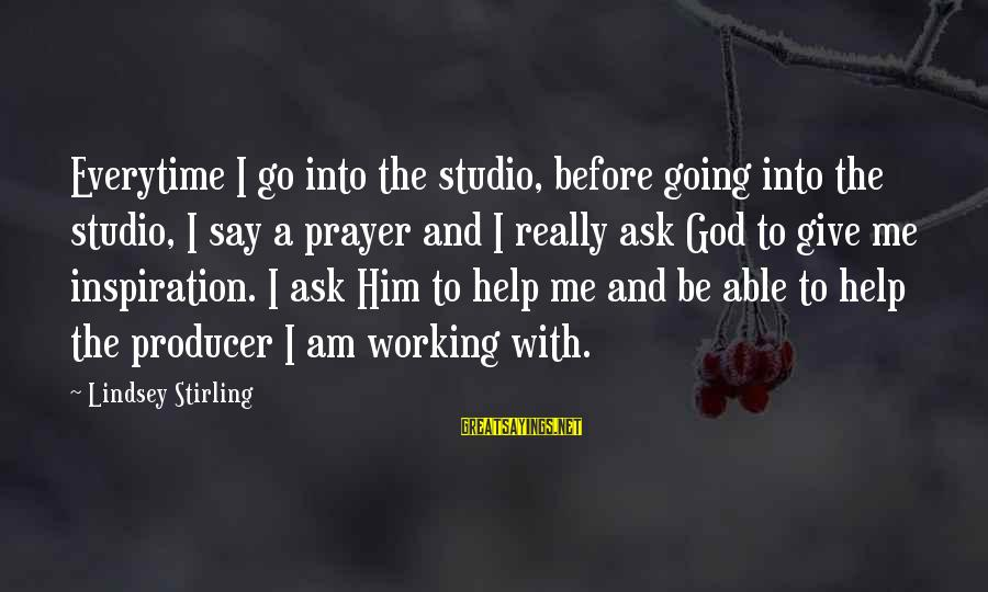 Grace Quotes And Sayings By Lindsey Stirling: Everytime I go into the studio, before going into the studio, I say a prayer