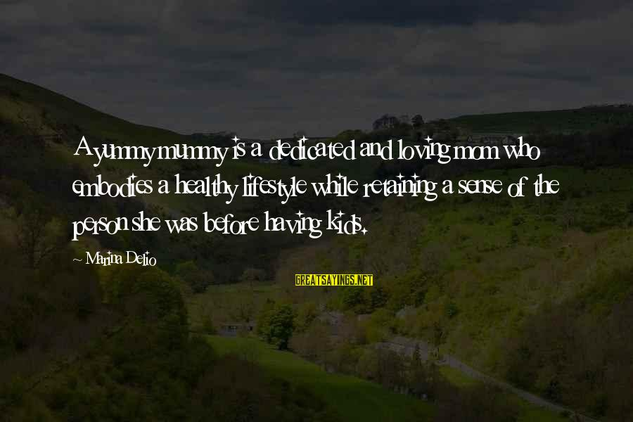 Grace Quotes And Sayings By Marina Delio: A yummy mummy is a dedicated and loving mom who embodies a healthy lifestyle while