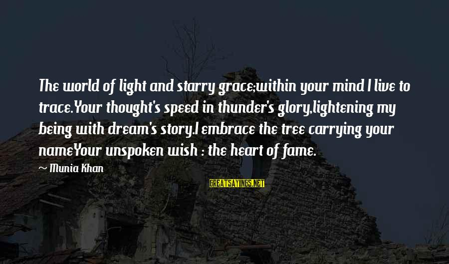Grace Quotes And Sayings By Munia Khan: The world of light and starry grace;within your mind I live to trace.Your thought's speed