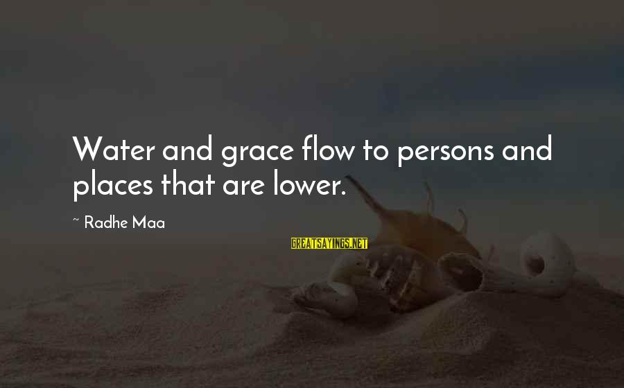 Grace Quotes And Sayings By Radhe Maa: Water and grace flow to persons and places that are lower.