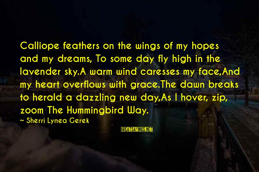 Grace Quotes And Sayings By Sherri Lynea Gerek: Calliope feathers on the wings of my hopes and my dreams, To some day fly