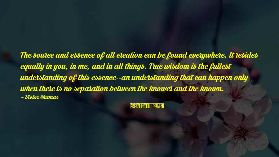 Grace Quotes And Sayings By Victor Shamas: The source and essence of all creation can be found everywhere. It resides equally in