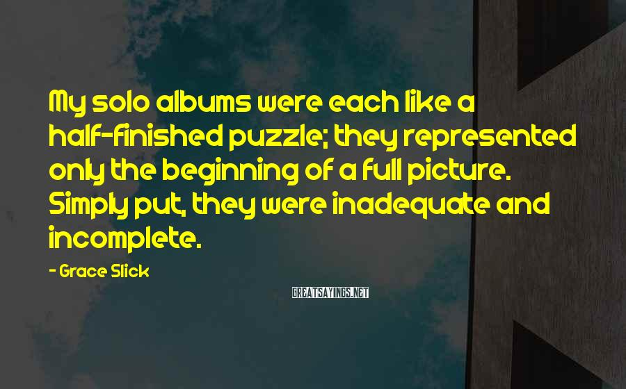 Grace Slick Sayings: My solo albums were each like a half-finished puzzle; they represented only the beginning of