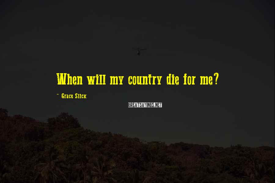 Grace Slick Sayings: When will my country die for me?