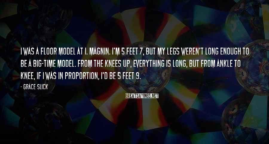 Grace Slick Sayings: I was a floor model at I. Magnin. I'm 5 feet 7, but my legs