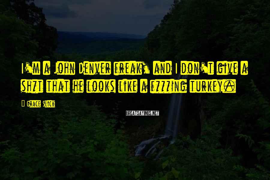 Grace Slick Sayings: I'm a John Denver freak, and I don't give a sh*t that he looks like