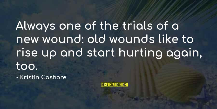 Graceling Kristin Cashore Sayings By Kristin Cashore: Always one of the trials of a new wound: old wounds like to rise up