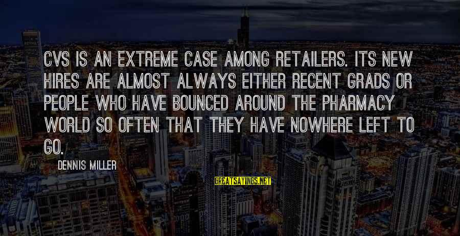 Grads Sayings By Dennis Miller: CVS is an extreme case among retailers. Its new hires are almost always either recent