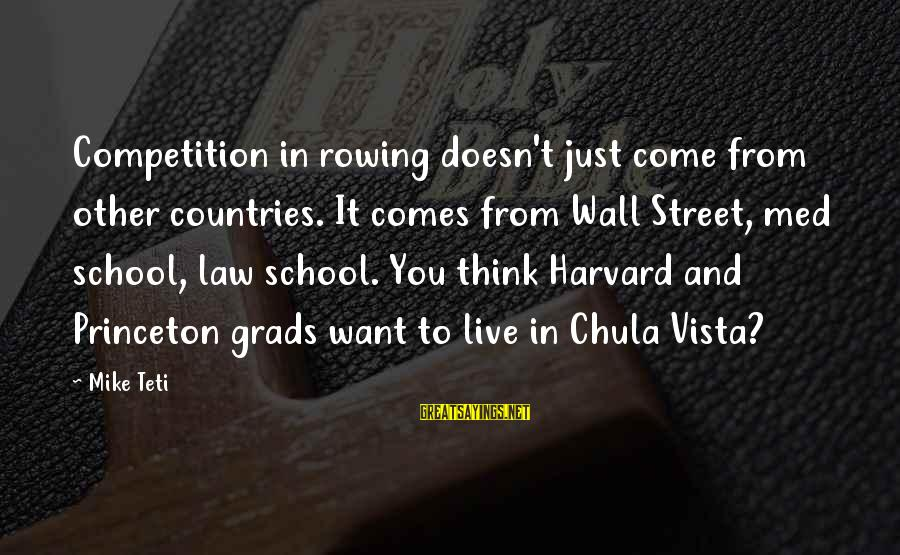 Grads Sayings By Mike Teti: Competition in rowing doesn't just come from other countries. It comes from Wall Street, med