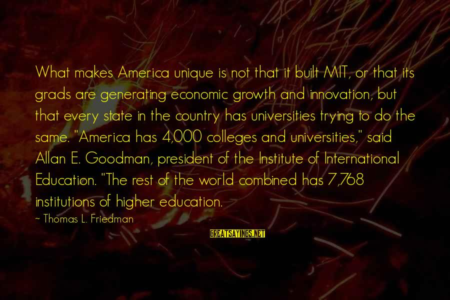 Grads Sayings By Thomas L. Friedman: What makes America unique is not that it built MIT, or that its grads are