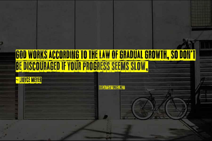 Gradual Progress Sayings By Joyce Meyer: God works according to the law of gradual growth, so don't be discouraged if your
