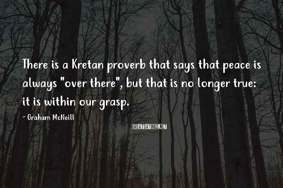 "Graham McNeill Sayings: There is a Kretan proverb that says that peace is always ""over there"", but that"