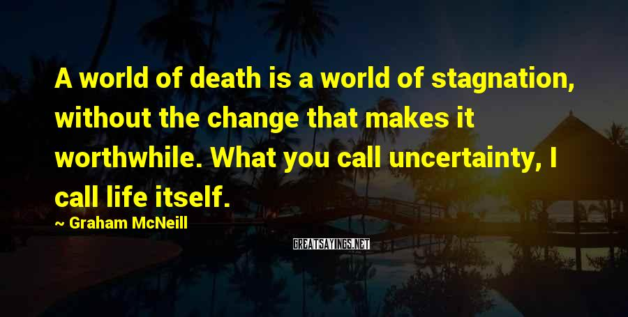 Graham McNeill Sayings: A world of death is a world of stagnation, without the change that makes it