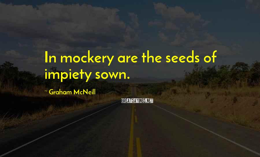 Graham McNeill Sayings: In mockery are the seeds of impiety sown.