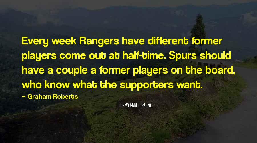 Graham Roberts Sayings: Every week Rangers have different former players come out at half-time. Spurs should have a