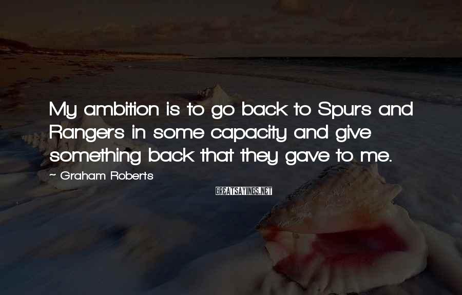 Graham Roberts Sayings: My ambition is to go back to Spurs and Rangers in some capacity and give