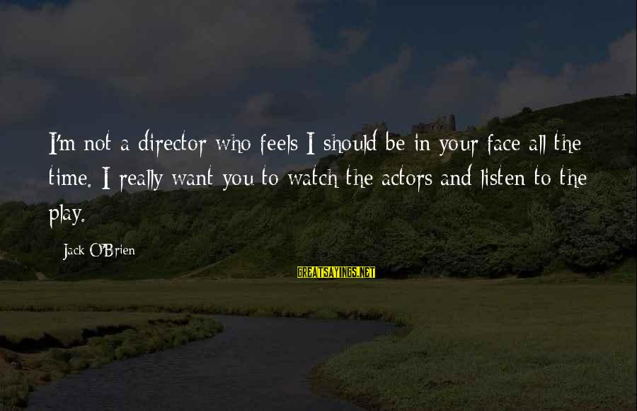 Grammatically Correct Use Of Sayings By Jack O'Brien: I'm not a director who feels I should be in your face all the time.
