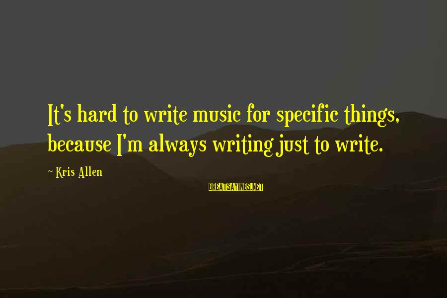 Grammatically Correct Use Of Sayings By Kris Allen: It's hard to write music for specific things, because I'm always writing just to write.
