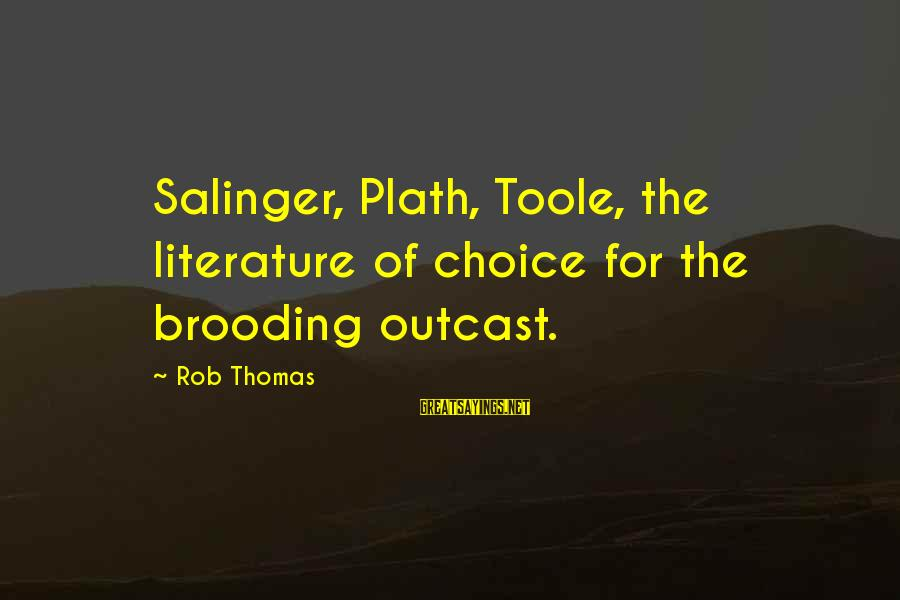 Grammatically Correct Use Of Sayings By Rob Thomas: Salinger, Plath, Toole, the literature of choice for the brooding outcast.