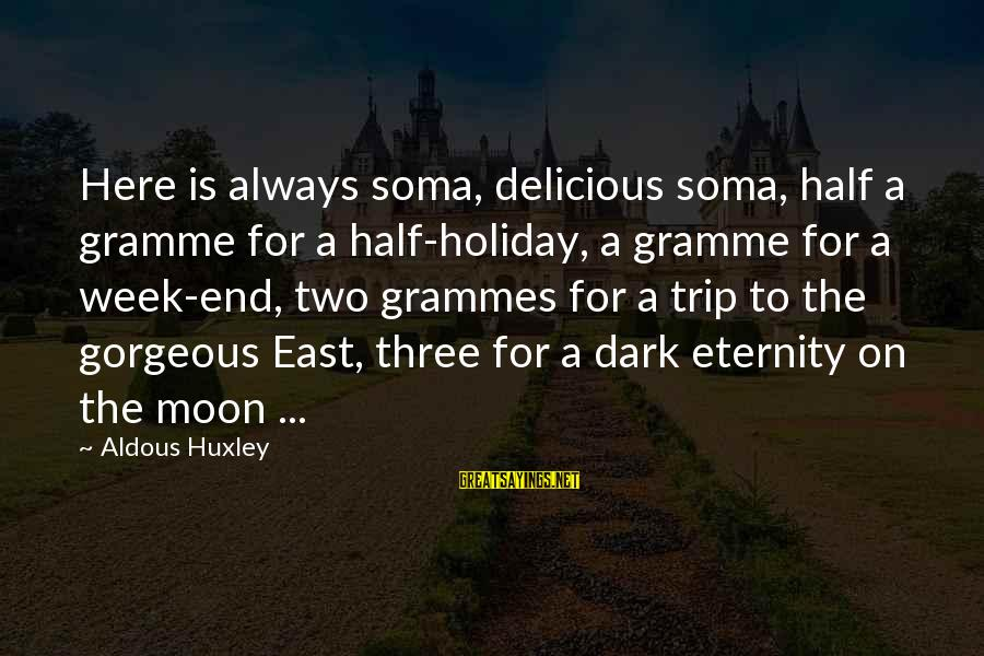 Grammes Sayings By Aldous Huxley: Here is always soma, delicious soma, half a gramme for a half-holiday, a gramme for
