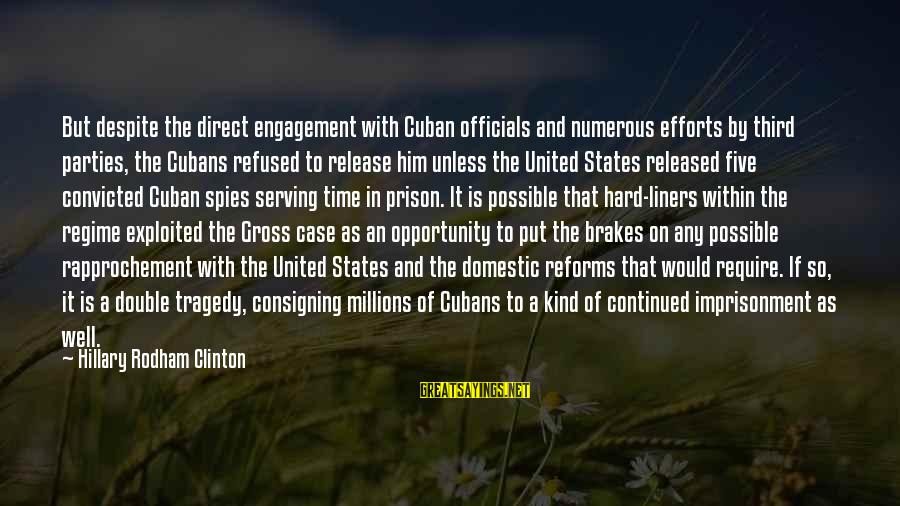 Grammes Sayings By Hillary Rodham Clinton: But despite the direct engagement with Cuban officials and numerous efforts by third parties, the