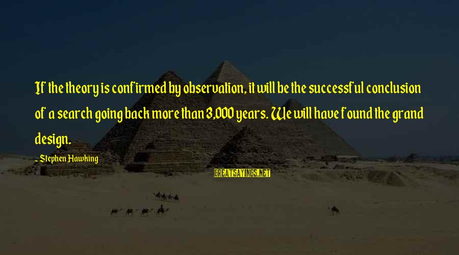 Grand Design Hawking Sayings By Stephen Hawking: If the theory is confirmed by observation, it will be the successful conclusion of a