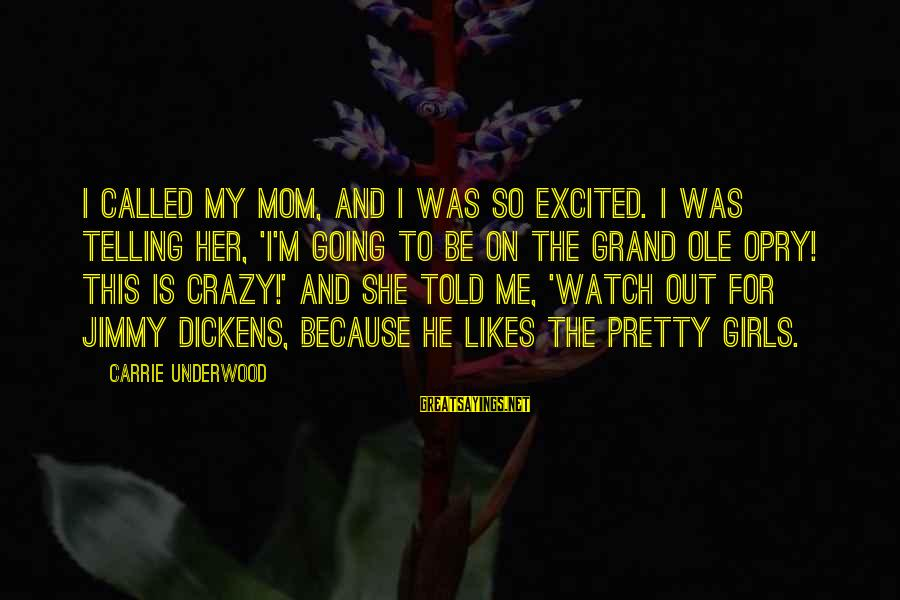 Grand Ole Opry Sayings By Carrie Underwood: I called my mom, and I was so excited. I was telling her, 'I'm going