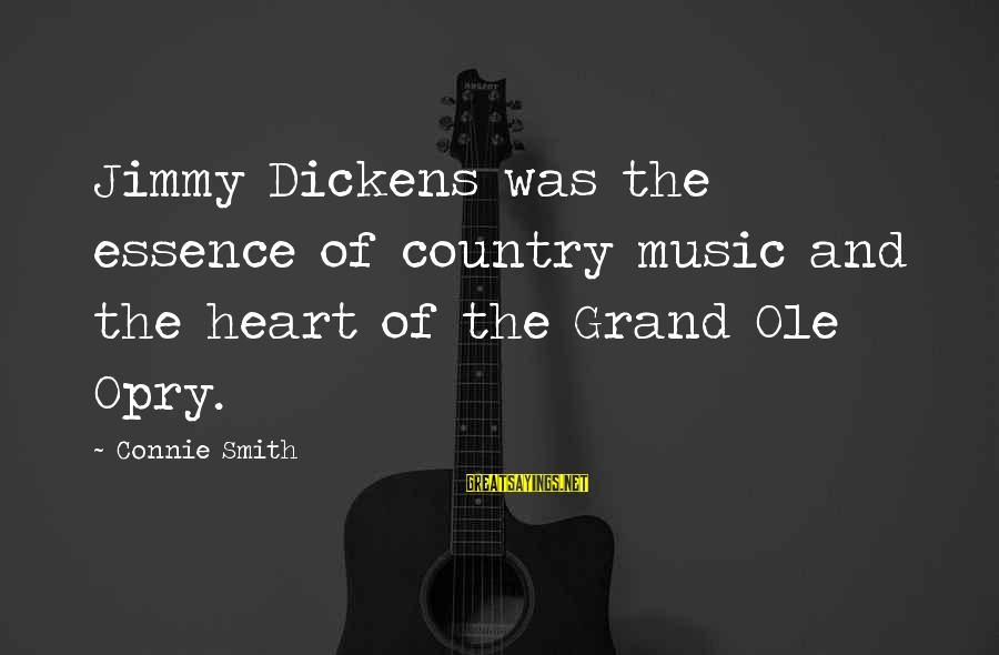 Grand Ole Opry Sayings By Connie Smith: Jimmy Dickens was the essence of country music and the heart of the Grand Ole