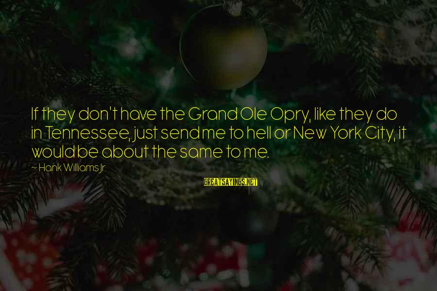 Grand Ole Opry Sayings By Hank Williams Jr.: If they don't have the Grand Ole Opry, like they do in Tennessee, just send