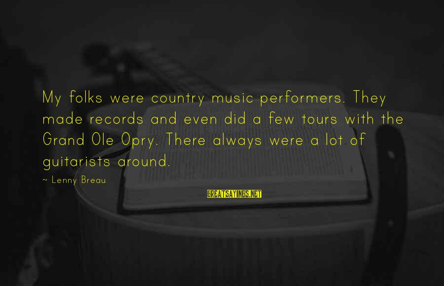 Grand Ole Opry Sayings By Lenny Breau: My folks were country music performers. They made records and even did a few tours