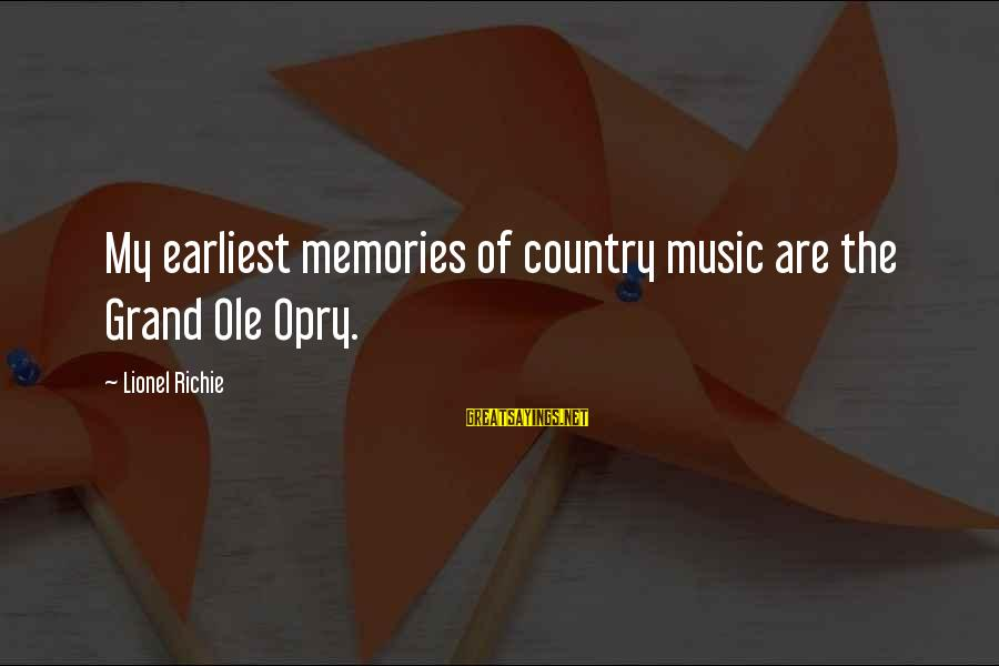 Grand Ole Opry Sayings By Lionel Richie: My earliest memories of country music are the Grand Ole Opry.