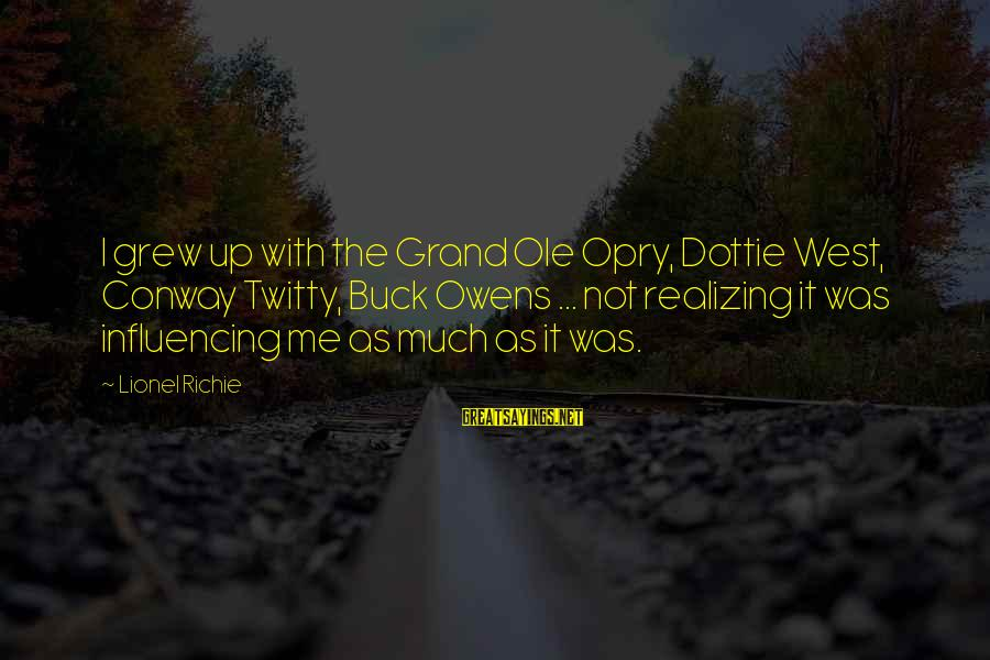 Grand Ole Opry Sayings By Lionel Richie: I grew up with the Grand Ole Opry, Dottie West, Conway Twitty, Buck Owens ...