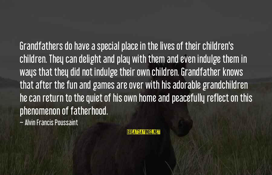 Grandfather And Grandchildren Sayings By Alvin Francis Poussaint: Grandfathers do have a special place in the lives of their children's children. They can
