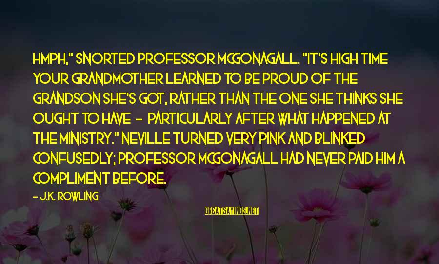 """Grandmother Grandson Sayings By J.K. Rowling: Hmph,"""" snorted Professor McGonagall. """"It's high time your grandmother learned to be proud of the"""