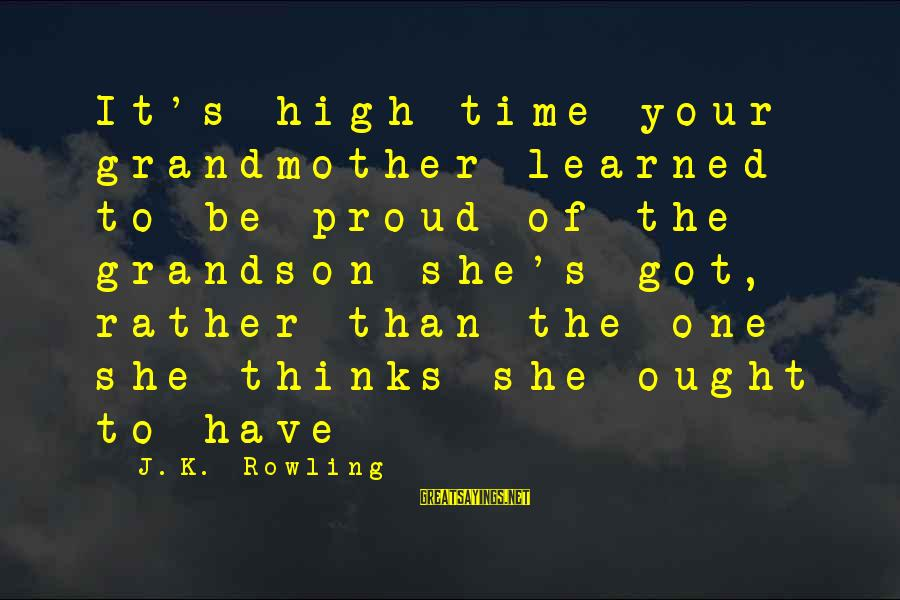 Grandmother Grandson Sayings By J.K. Rowling: It's high time your grandmother learned to be proud of the grandson she's got, rather